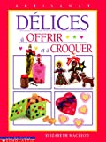 MacLeod, Elizabeth: Delices a Offrir et a Croquer