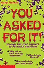 You asked for it!: Strange but true answers…