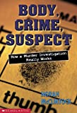 McClintock, Norah: Body, Crime, Suspect: How a Murder Investigation Really Works