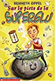 Oppel, Kenneth: Sur la Piste de la Superglu