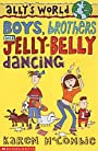 Boys, Brothers and Jelly-belly Dancing (Ally's World) - Karen McCombie