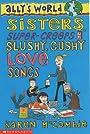 Sisters, Super Creeps and Slushy, Gushy Love-songs (Ally's World) - Karen McCombie
