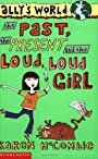 The Past, the Present and the Loud, Loud Girl (Ally's World) - Karen McCombie