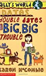 Dates, Double Dates and Big, Big Trouble (Ally's World) - Karen McCombie