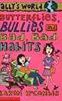 Butterflies, Bullies and Bad Bad Habits (Allys World) - Karen McCombie