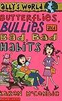 Butterflies, Bullies and Bad Bad Habits (Allys World) - Karen McCombie