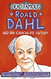 Donkin, Andrew: Roald Dahl and His Chocolate Factory (Dead Famous)