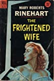 Mary Roberts Rinehart: The Frightened Wife (Dell Mystery, D154)