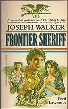 Joseph Walker: Frontier Sheriff by Fred…