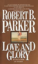 Love and Glory by Robert B. Parker