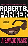 Parker, Robert B.: A Savage Place: A Spenser Novel