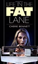 Life in the Fat Lane by Cherie Bennett