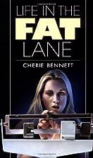 Life in the Fat Lane by Cherie Bennett