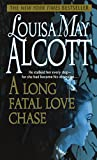 Alcott, Louisa May: A Long Fatal Love Chase