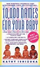 10,000 Names for Your Baby by Kathy Ishizuka