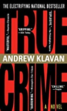 True Crime: The Novel by Andrew Klavan