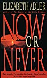 Adler, Elizabeth A.: Now or Never