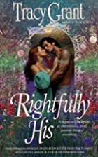 Rightfully His by Tracy Grant