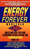 Kirchheimer, Sid: Energy Forever: More Than 1,000 Tips & Techniques to Beat Fatigue and Turbocharge Your Life