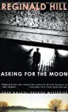 Hill, Reginald: Asking for the Moon