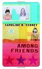 Among Friends by Caroline B. Cooney
