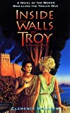 McLaren, Clemence: Inside the Walls of Troy : A Novel of the Women Who Lived the Trojan War