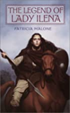 The Legend of Lady Ilena by Patricia Malone
