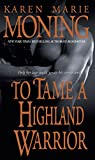 Moning, Karen Marie: To Tame a Highland Warrior (Highlander, Book 2)