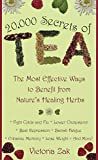 Zak, Victoria: 20,000 Secrets of Tea: The Most Effective Ways to Benefit from Nature&#39;s Healing Herbs