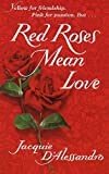 Jacquie D'Alessandro: Red Roses Mean Love