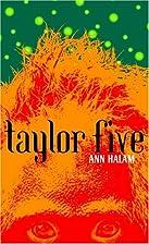 Taylor Five by Ann Halam