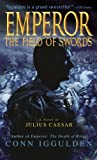 Iggulden, Conn: The Field of Swords (Emperor, Book 3)