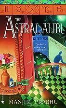 The Astral Alibi by Manjiri Prabhu