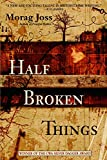 Joss, Morag: Half Broken Things