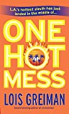 LOIS GREIMAN: One Hot Mess