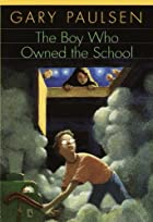 The Boy Who Owned the School by Gary Paulsen