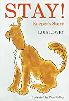 Stay!: Keeper's Story by Lois Lowry