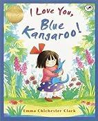 I Love You, Blue Kangaroo! by Emma…