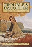 Kirkpatrick, Katherine: Trouble's Daughter: The Story of Susanna Hutchinson, Indian Captive