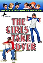 The Girls Take Over by Phyllis Reynolds…