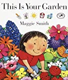 Smith, Maggie: This Is Your Garden