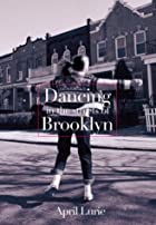 Dancing in the Streets of Brooklyn by April…