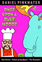 Once Upon a Blue Moose by Daniel Manus…