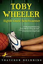 Toby Wheeler: Eighth-Grade Benchwarmer by…