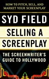 Field, Syd: Selling a Screenplay: The Screenwriter's Guide to Hollywood