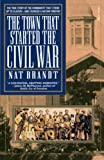 Brandt, Nat: The Town That Started the Civil War
