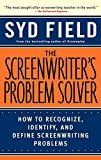 Field, Syd: The Screenwriter's Problem Solver: How to Recognize, Identify, and Define Screenwriting Problems