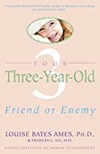 Your Three-Year-Old: Friend or Enemy by…