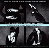 Rush, Anne K.: The Modern Book of Yoga : Exercising Mind, Body and Spirit
