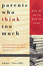 Parents Who Think Too Much: Why We Do It,…